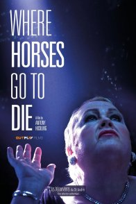 Affiche du film : Where Horses Go To Die