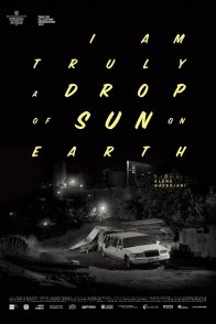 Affiche du film : Drop of sun (I am truly a drop of sun on earth)