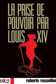 Affiche du film : La Prise de pouvoir par Louis XIV